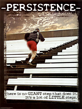 Persistence - There is no GIANT step that does it. It's a lot of little steps.