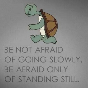 be not afraid of going slow