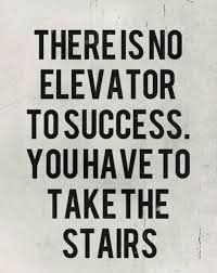 no elevator to success you take stairs, goals