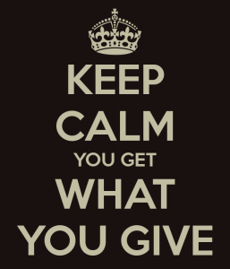 keep-calm-you-get-what-you-give