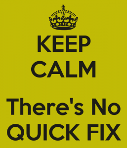 keep-calm-there-s-no-quick-fix